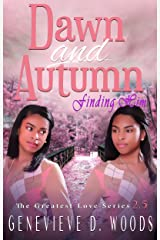 Dawn and Autumn: Finding Him (The Greatest Love Series Book 3) Kindle Edition