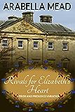 Rivals for Elizabeth's Heart: A Pride and Prejudice Variation