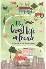 My Good Life in France: In Pursuit of the Rural Dream Kindle Edition