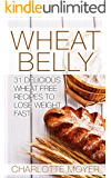 WHEAT BELLY: WEIGHT LOSS: 31 Delicious Wheat Free Recipes to Lose Weight Fast (Healthy, Low Carb, Grain Free, Slow Cooker)