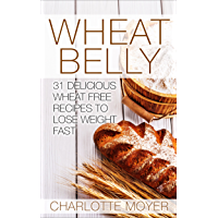 WHEAT BELLY: Wheat Belly: 31 Delicious Wheat Free Recipes to Lose Weight Fast (English Edition)
