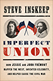Imperfect Union: How Jessie and John Frémont Mapped the West, Invented Celebrity, and Helped Cause the Civil War