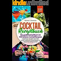 Cocktail Rezeptbuch - Das große Cocktail Buch mit 100 leckeren Cocktail Rezepten – Cocktails selber machen –: Leckere, einfache & schnelle Rezepte von klassisch bis außergewöhnlich
