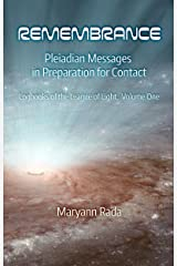 Remembrance: Pleiadian Messages in Preparation for Contact (Logbooks of the League of Light Book 1)