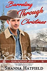 Barreling Through Christmas: (Sweet Western Holiday Romance) (Rodeo Romance Book 4) Kindle Edition