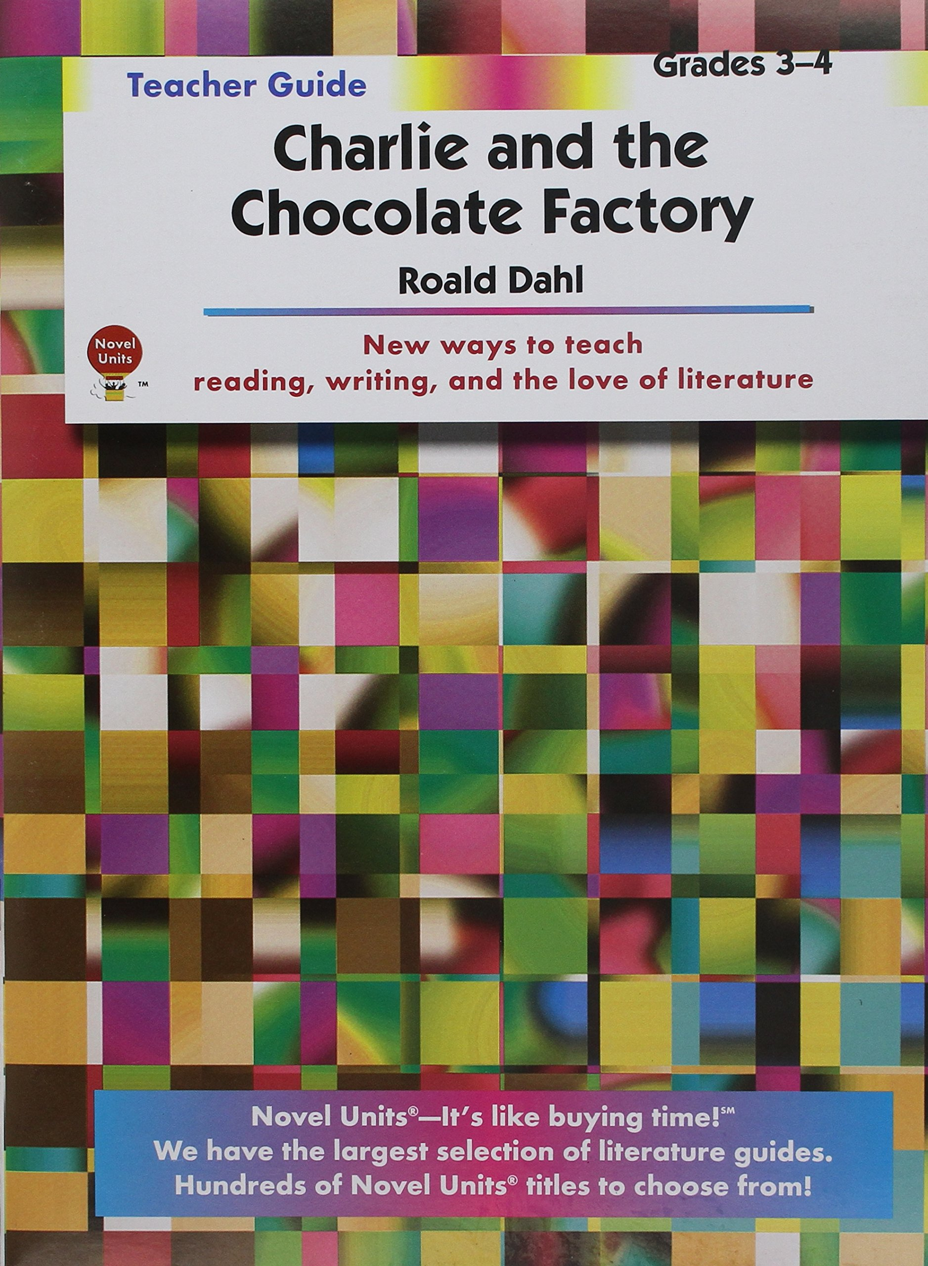 charlie and the chocolate factory by roald dahl novel units charlie and the chocolate factory by roald dahl novel units teacher guide novel units inc 9781561371907 com books