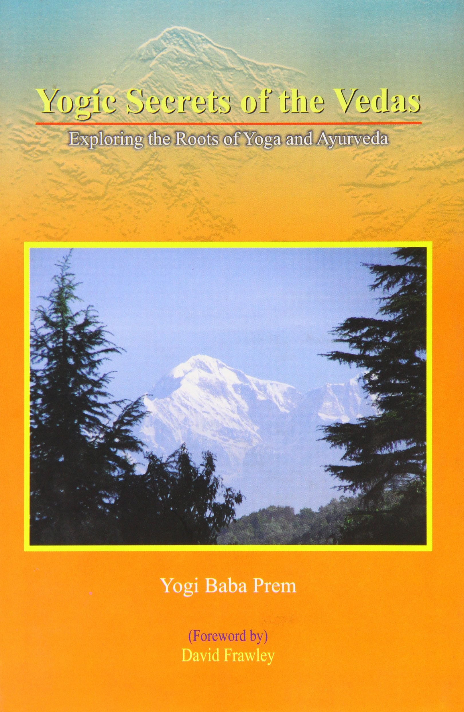 Yogic Secrets of the Vedas: Exploring the Roots of Yoga and ...