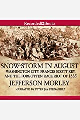 Snow-Storm in August: Washington City, Francis Scott Key, and the Forgotten Race Riot of 1835 Audio CD