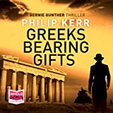 Greeks Bearing Gifts: Bernie Gunther, Book 13