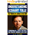 Understanding Eckhart Tolle: The Power of Living in the Now: (2 Workbooks in 1: Living in The Now & Stop Negative Thinking in Easy Steps) (The Secret of Now Book 7)
