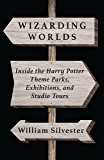 Wizarding Worlds: Inside the Harry Potter Theme Parks, Exhibitions, and Studio Tours