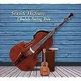 Ukulele Swing Trio / Seaside Highway