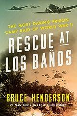 Rescue at Los Baños: The Most Daring Prison Camp Raid of World War II Kindle Edition