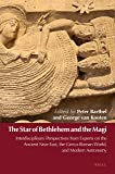 The Star of Bethlehem and the Magi: Interdisciplinary Perspectives from Experts on the Ancient Near East, the Greco-roman World, and Modern Astronomy