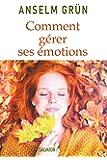 Comment gérer ses émotions. Transformez-les en forces!