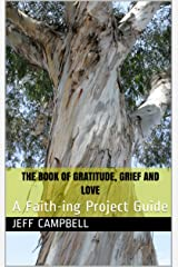 The Book of Gratitude, Grief and Love: A Faith-ing Project Guide (Faithing Project Guide 5) Kindle Edition