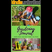 Gardening Journal: Grow What You Want - When You Want