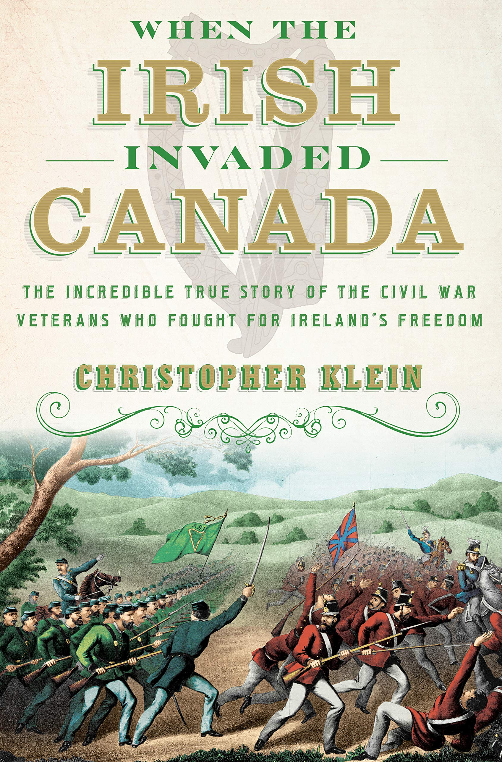 When the Irish Invaded Canada: The Incredible True Story of the