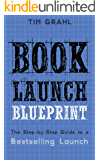 Book Launch Blueprint: The Step-by-Step Guide to a Bestselling Launch