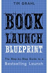 Book Launch Blueprint: The Step-by-Step Guide to a Bestselling Launch Kindle Edition