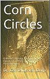 Corn Circles: A Medic's History, Examination, & Diagnosis of the Crop Circle Phenomenon.