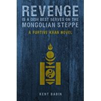 Revenge is a Dish Best Served on the Mongolian Steppe: Furtive Khan Novel #1 (English Edition)