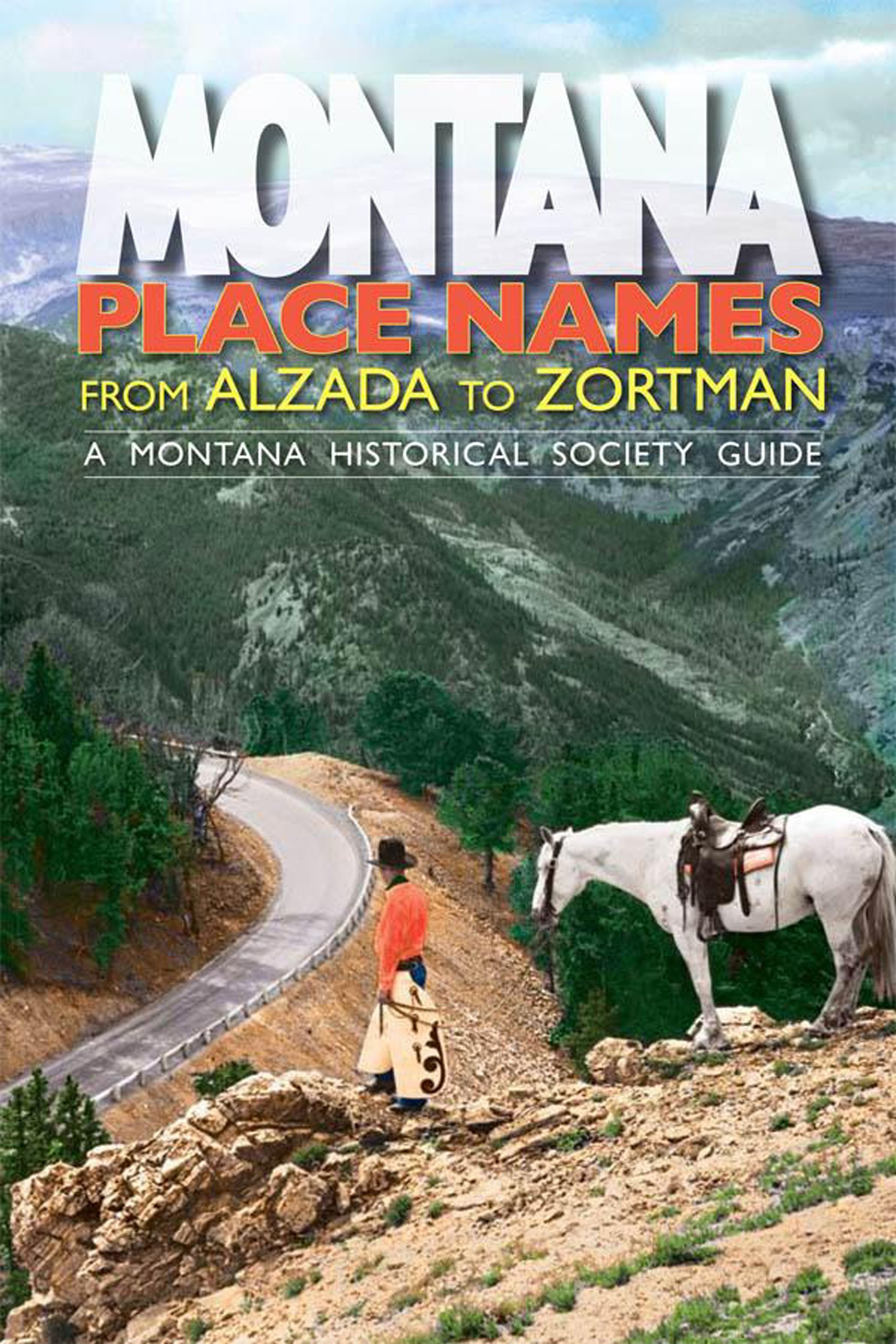 Montana Place Names: From Alzada To Zortman (Montana Historical Society Guide) pdf