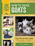 How to Raise Goats: Third Edition, Everything You