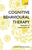 Cognitive Behavioural Therapy (CBT): Evidence-based, goal-oriented self-help techniques: a practical CBT primer (Teach Yourself)