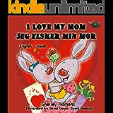 I Love My Mom Jeg elsker min mor (bilingual danish children books, danish kids books,danish for kids, danish for beginners, danske bøger) (English Danish Bilingual Collection) (Danish Edition)