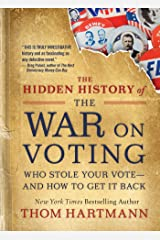 The Hidden History of the War on Voting: Who Stole Your Vote—and How to Get It Back Kindle Edition