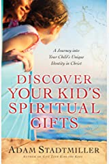 Discover Your Kid's Spiritual Gifts: A Journey Into Your Child's Unique Identity in Christ Kindle Edition