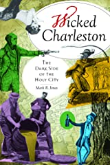 Wicked Charleston: The Dark Side of the Holy City Paperback