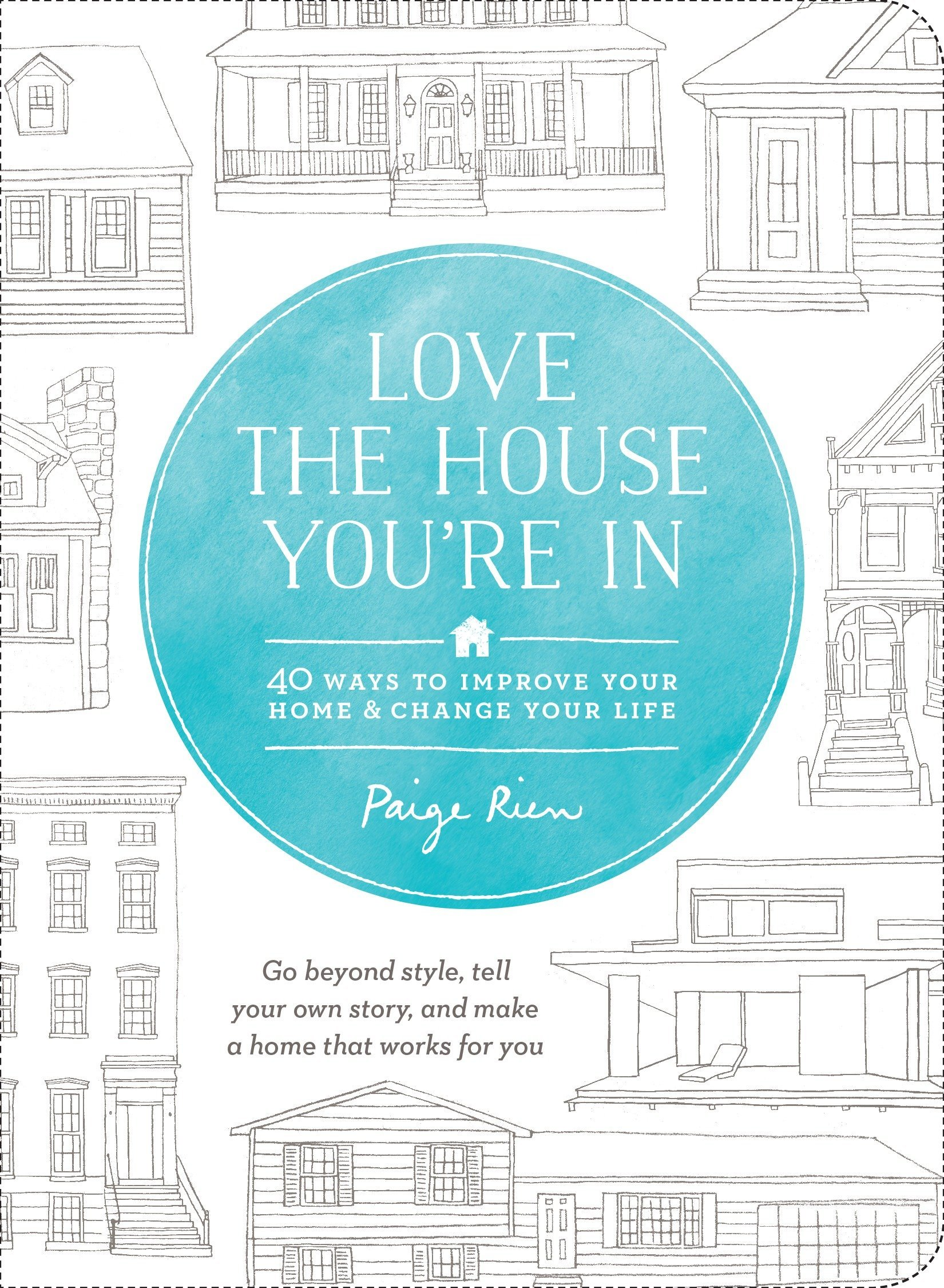 Love the House You\'re In: 40 Ways to Improve Your Home and Change ...