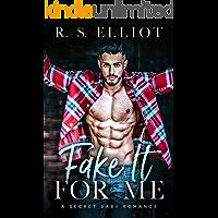 Fake It For Me: A Grumpy Boss Secret Baby Romance (The Billionaire's Secret Book 1) book cover