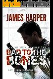 Bad To The Bones: An Evan Buckley Thriller (Evan Buckley Thrillers Book 1)