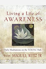 Living a Life of Awareness: Daily Meditations on the Toltec Path Kindle Edition