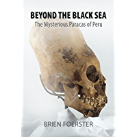 Beyond The Black Sea: The Mysterious Paracas Of Peru (English Edition)
