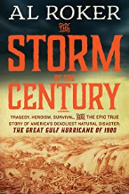 The Storm of the Century: Tragedy, Heroism, Survival, and the Epic True Story of America's Deadliest Natural Disaster: The G