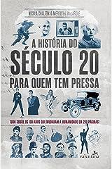 A história do século 20 para quem tem pressa: Tudo sobre os 100 anos que mudaram a humanidade em 200 páginas! (Série Para quem Tem Pressa) eBook Kindle