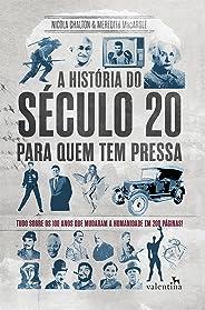 A história do século 20 para quem tem pressa: Tudo sobre os 100 anos que mudaram a humanidade em 200 páginas! (Série Para qu