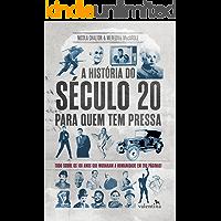 A história do século 20 para quem tem pressa: Tudo sobre os 100 anos que mudaram a humanidade em 200 páginas! (Série…