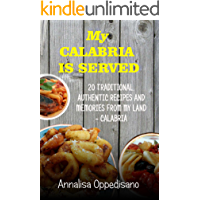My Calabria is served: 20 Traditional authentic recipes from my land - Calabria (Traditional Italian Recipes Book 1)