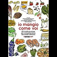 Io mangio come voi: 63 ricette gustose per mangiare bene da 6 mesi a 99 anni (Guide. Sapori)