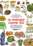 Io mangio come voi: 63 ricette gustose per mangiare bene da 6 mesi a 99 anni (Guide. Sapori) (Italian Edition)