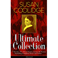 SUSAN COOLIDGE Ultimate Collection: 7 Novels, 35+ Short Stories, Essays & Poems; Including Complete Katy Carr Series…