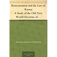 Reincarnation and the Law of Karma A Study of the Old-New World-Doctrine of Rebirth, and Spiritual Cause and Effect (English Edition)