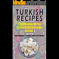 Turkish Recipes: A Turkish Cookbook Written By Turkish Chef & His Grandma: Real Traditional & Modern Turkish Food…