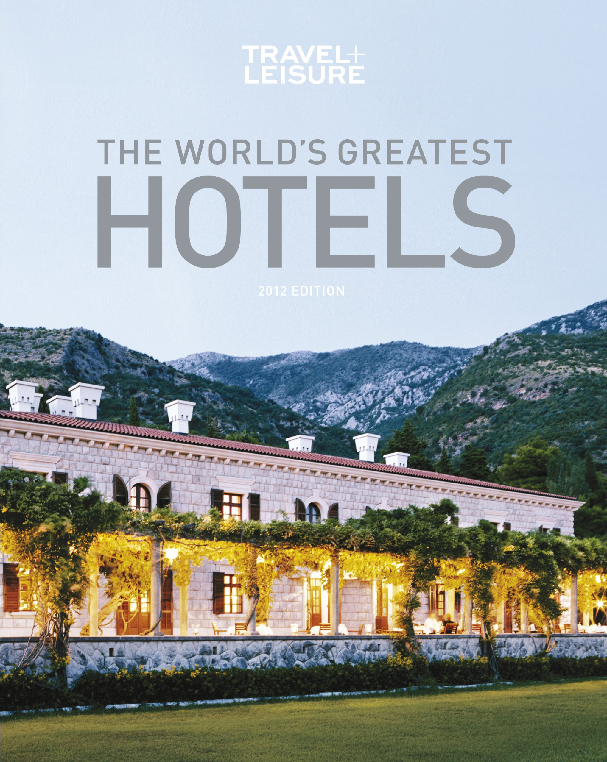 TRAVEL + LEISURE:  The World's Greatest Hotels, Resorts, and Spas 2012 (Travel + Leisure's World's Greatest Hotels, Resorts + Spas)