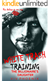 White Trash ~ Training the Billionaire's Daughter: A Curvy Novella (Dark Bad Boy Love Book 2) (English Edition)